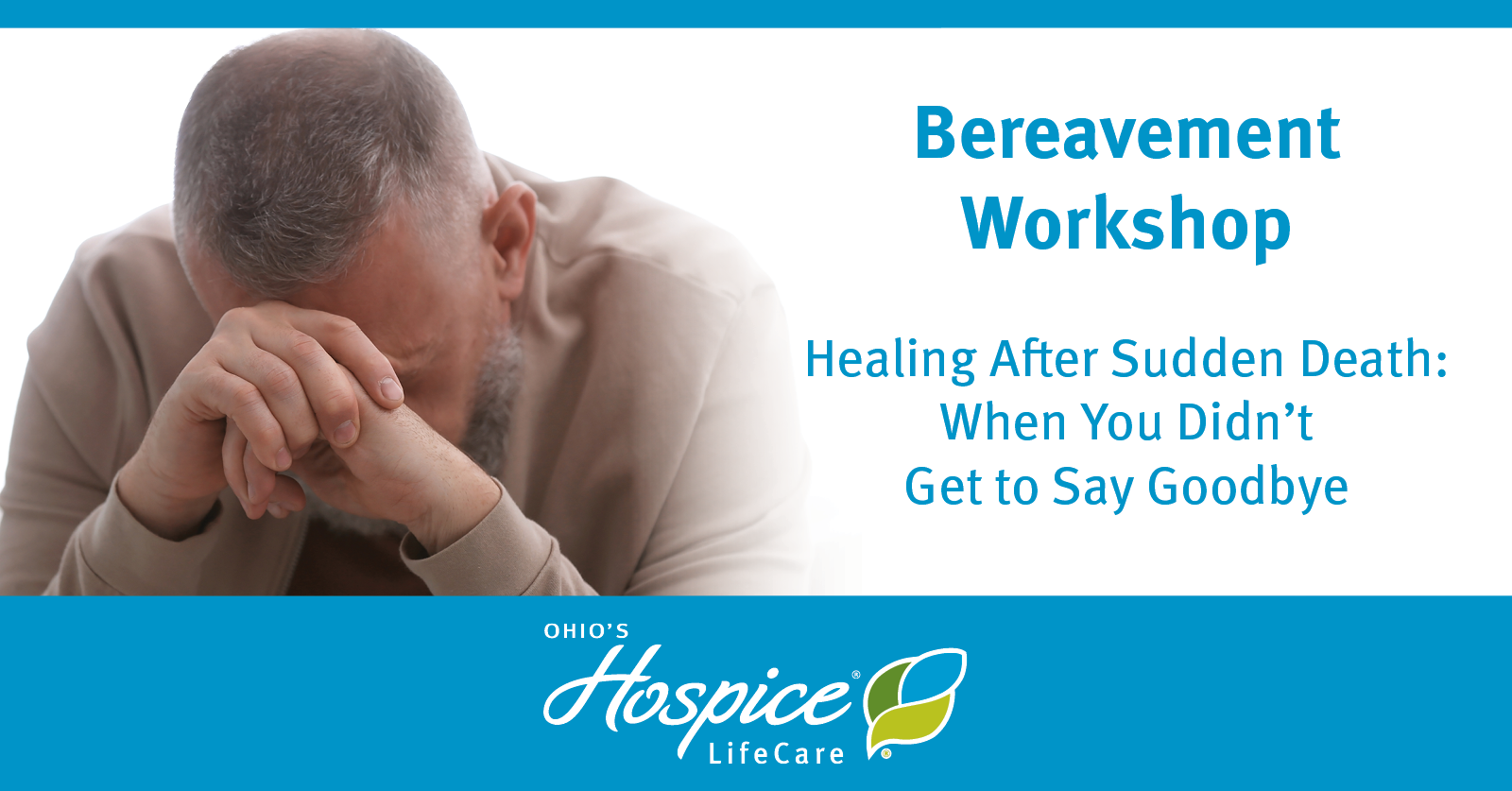 Ohio's Hospice LifeCare Offers Online Bereavement Workshop About Saying Goodbye After A Sudden Death