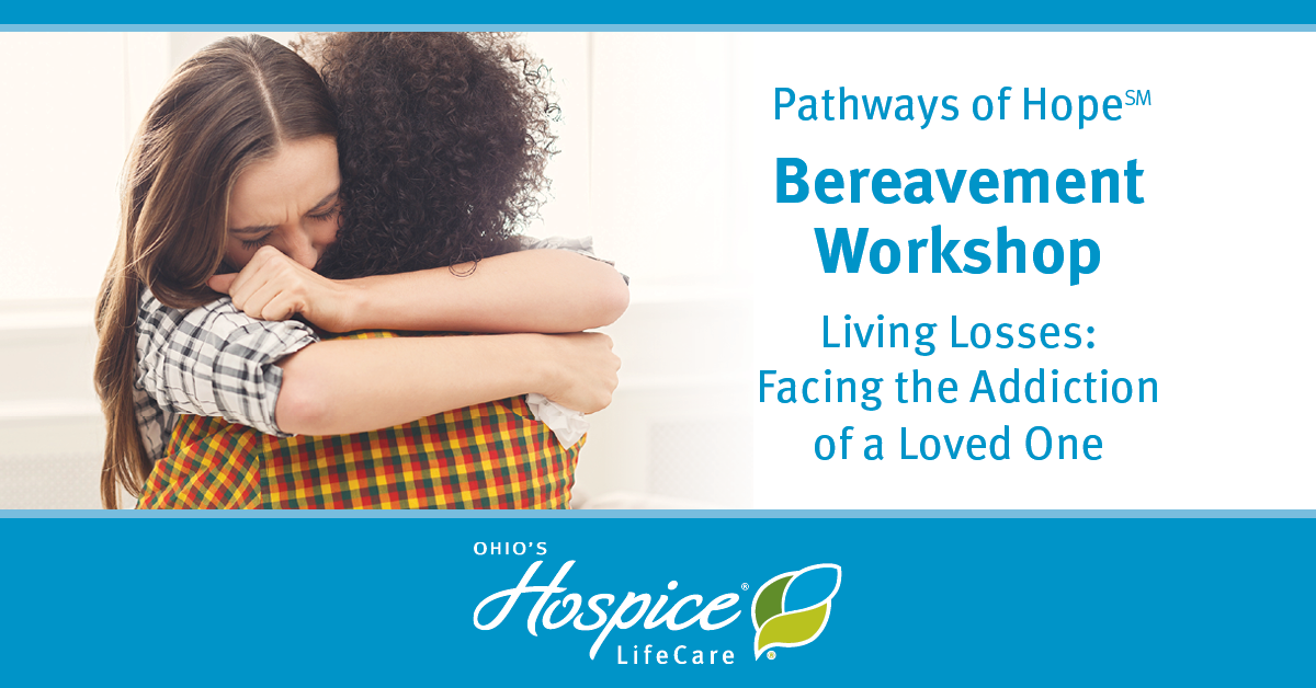 Pathways Of Hope Bereavement Workshop - Living Losses: Facing The Addiction Of A Loved One - Ohio's Hospice LifeCare