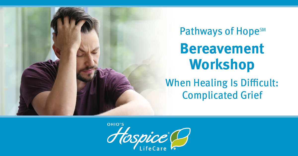 Pathways Of Hope Bereavement Workshop - When Healing Is Difficult: Complicated Grief - Ohio's Hospice LifeCare