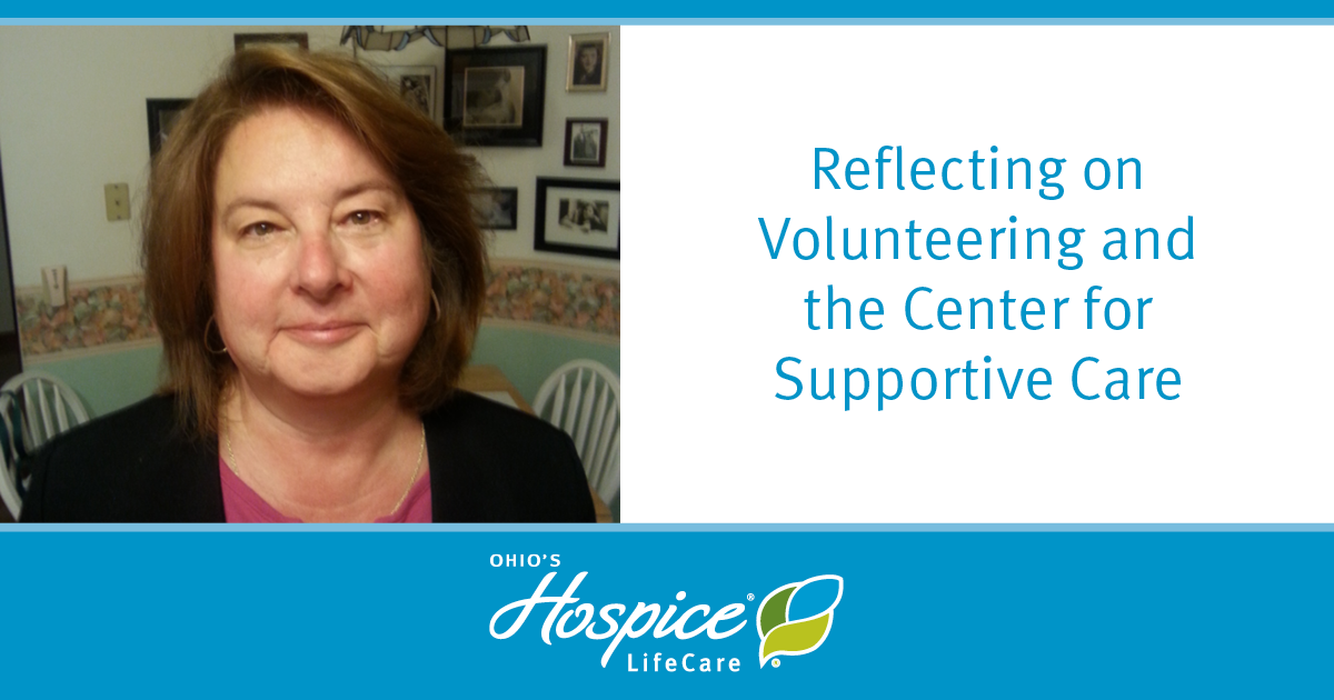 Reflecting On Volunteering And The Center For Supportive Care - Ohio's Hospice Lifecare