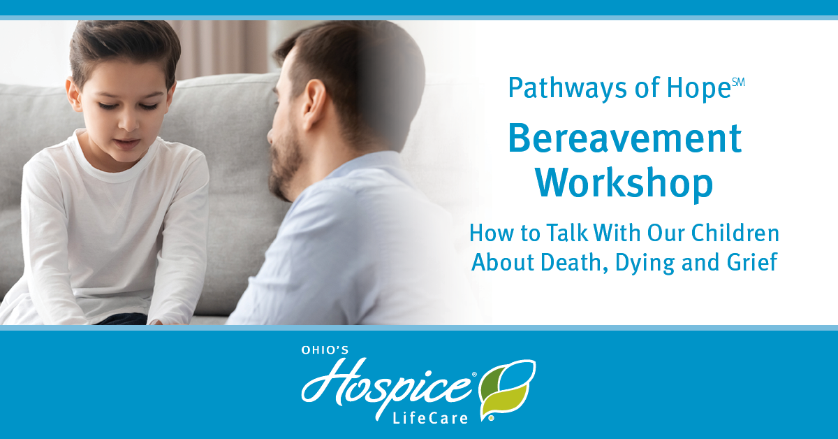 Bereavement Workshop - How To Talk With Children About Death, Dying And Grief - Ohio's Hospice LifeCare