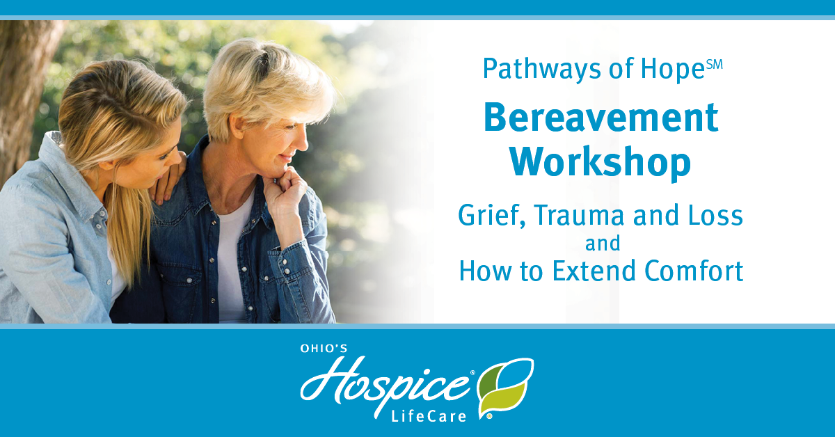 Pathways Of Hope Bereavement Workshop: Grief Trauma And Loss And How To Extend Comfort - Ohio's Hospice LifeCare